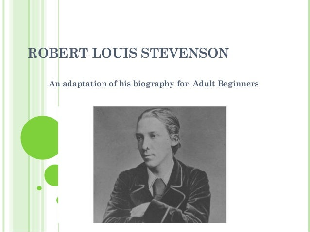 ROBERT LOUIS STEVENSON An adaptation of his biography for Adult Beginners