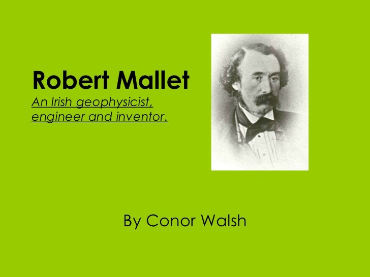 Robert Mallet   An Irish geophysicist, engineer and inventor. By Conor Walsh