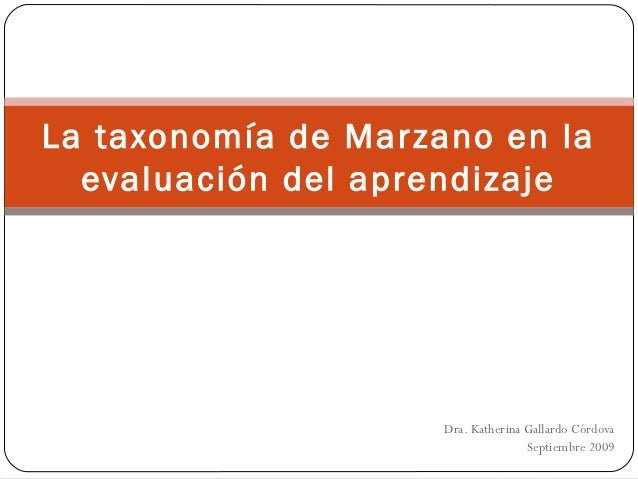 La taxonomía de Marzano en la  evaluación del aprendizaje                     Dra. Katherina Gallardo Córdova             ...