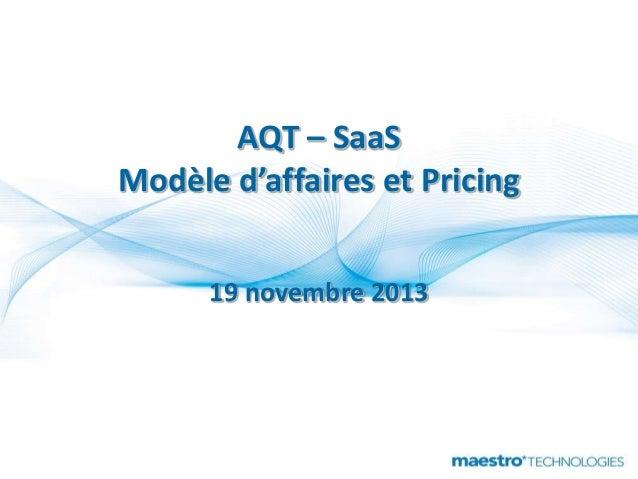 AQT – SaaS Modèle d'affaires et Pricing 19 novembre 2013