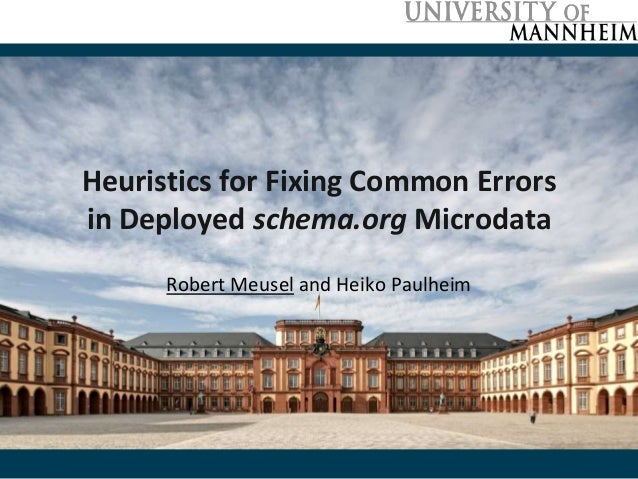 Heuristics for Fixing Common Errors in Deployed schema.org Microdata Robert Meusel and Heiko Paulheim