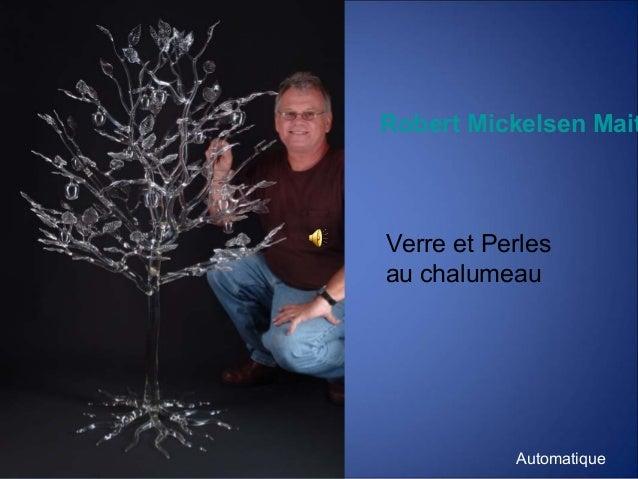 Robert Mickelsen Mait  Verre et Perles au chalumeau  Automatique