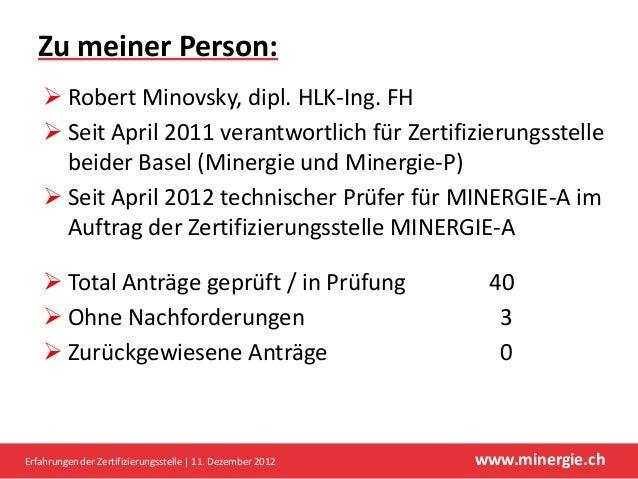 Zu meiner Person:    Robert Minovsky, dipl. HLK-Ing. FH    Seit April 2011 verantwortlich für Zertifizierungsstelle     ...