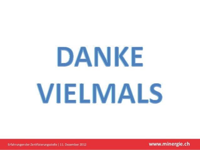Erfahrungen der Zertifizierungsstelle   11. Dezember 2012   www.minergie.ch