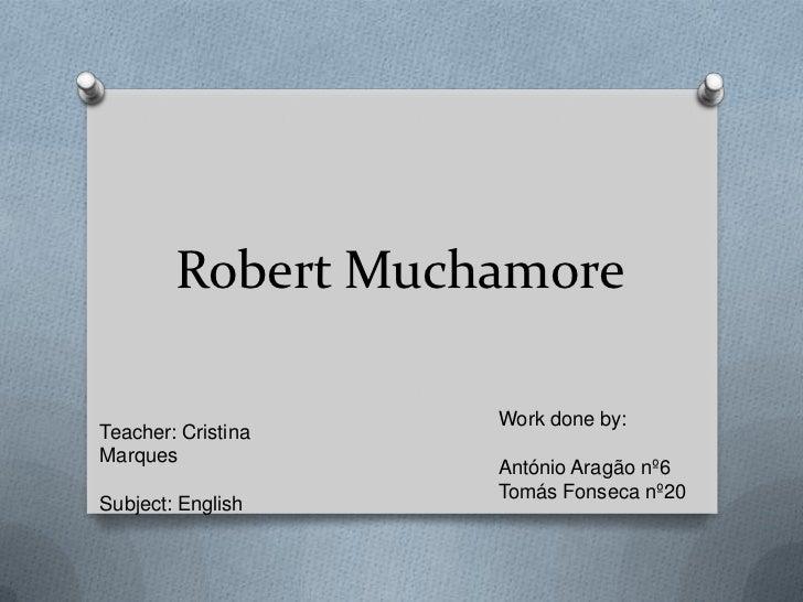 Robert Muchamore                    Work done by:Teacher: CristinaMarques                    António Aragão nº6           ...