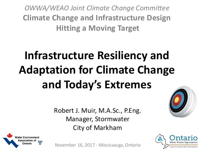 OWWA/WEAO Joint Climate Change Committee Climate Change and Infrastructure Design Hitting a Moving Target Infrastructure R...