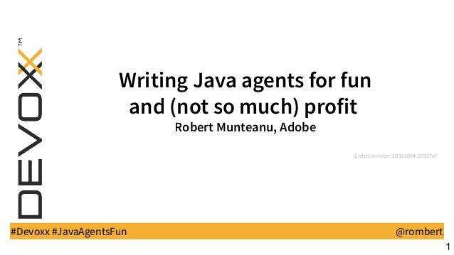 WritingJavaagentsforfun and(notsomuch)profit RobertMunteanu,Adobe Slides revision: 20191004-37627ef #Devoxx #JavaAgentsFun...