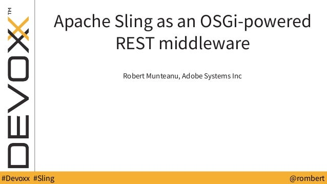 @YourTwitterHandle#DV14 #YourTag @rombert#Devoxx #Sling Apache Sling as an OSGi-powered REST middleware Robert Munteanu, A...