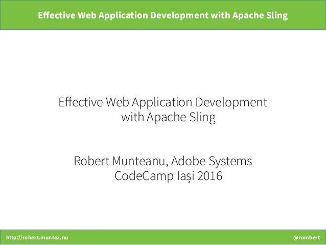 http://robert.muntea.nu @rombert Effective Web Application Development with Apache Sling Effective Web Application Develop...