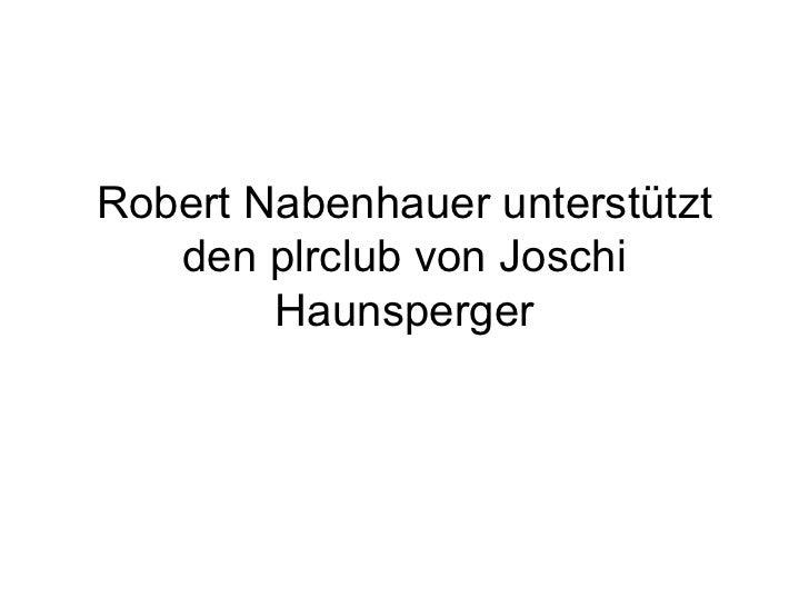 Robert Nabenhauer unterstützt   den plrclub von Joschi        Haunsperger