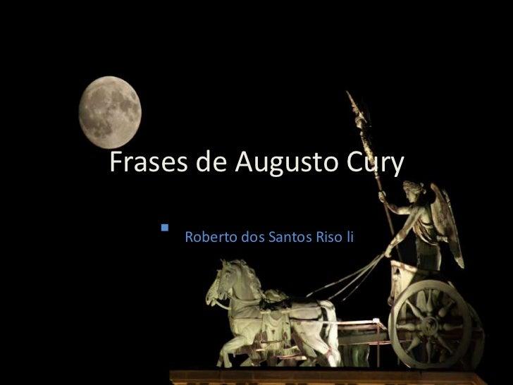 Frases de Augusto Cury      Roberto dos Santos Riso li