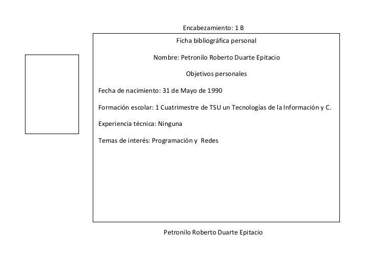 Encabezamiento: 1 B                          Ficha bibliográfica personal                  Nombre: Petronilo Roberto Duart...