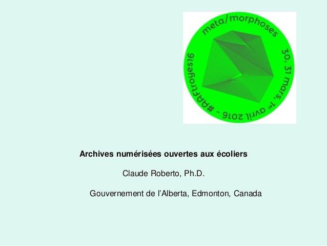 Archives numérisées ouvertes aux écoliers Claude Roberto, Ph.D. Gouvernement de l'Alberta, Edmonton, Canada