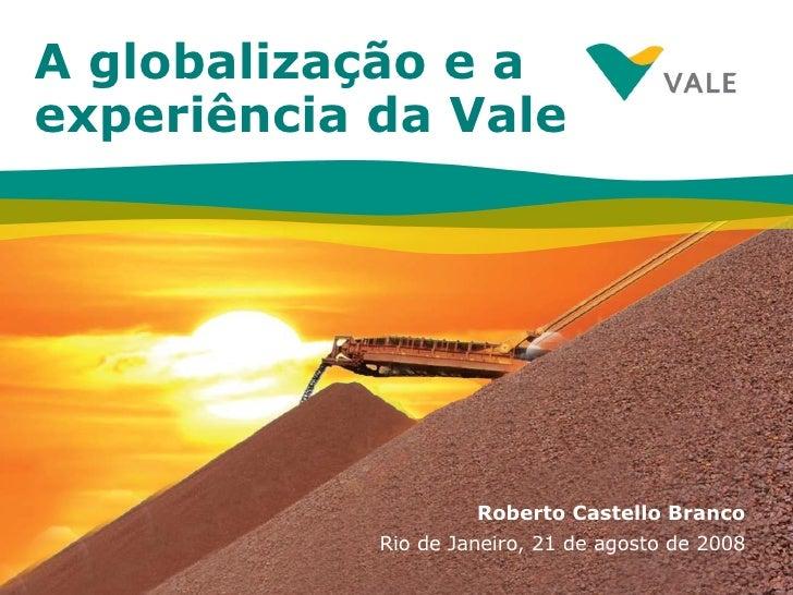 A globalização e a experiência da Vale Roberto Castello Branco Rio de Janeiro, 21 de agosto de 2008