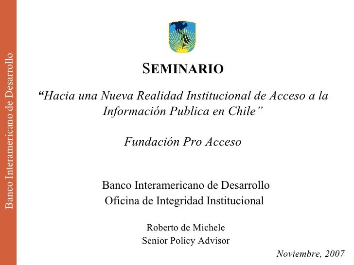 """Banco Interamericano de Desarrollo S EMINARIO """" Hacia una Nueva Realidad Institucional de Acceso a la Información Publica ..."""