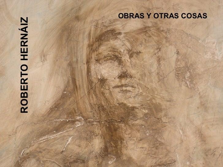 ROBERTO HERNÁIZ OBRAS Y OTRAS COSAS