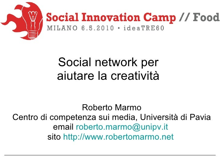 Social network per  aiutare la creatività  Roberto Marmo Centro di competenza sui media, Università di Pavia email  [email...