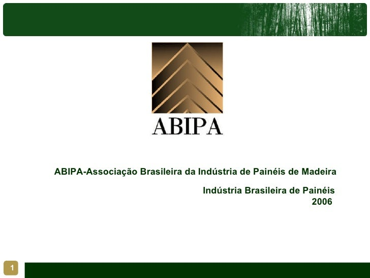 Indústria Brasileira de Painéis 2006  ABIPA-Associação Brasileira da Indústria de Painéis de Madeira