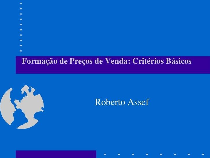 Formação de Preços de Venda: Critérios Básicos                   Roberto Assef