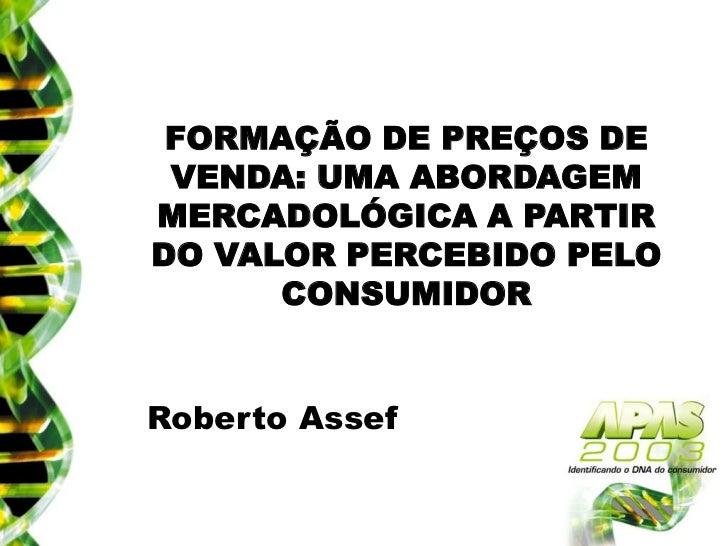 FORMAÇÃO DE PREÇOS DE VENDA: UMA ABORDAGEMMERCADOLÓGICA A PARTIRDO VALOR PERCEBIDO PELO      CONSUMIDORRoberto Assef