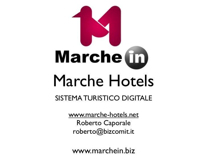 Marche HotelsSISTEMA TURISTICO DIGITALE   www.marche-hotels.net     Roberto Caporale    roberto@bizcomit.it    www.marchei...