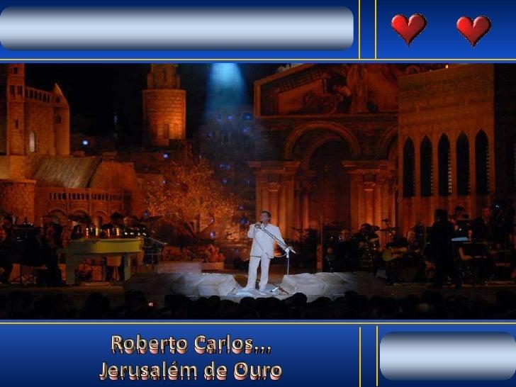 Roberto Carlos...  <br />Jerusalém de Ouro<br />