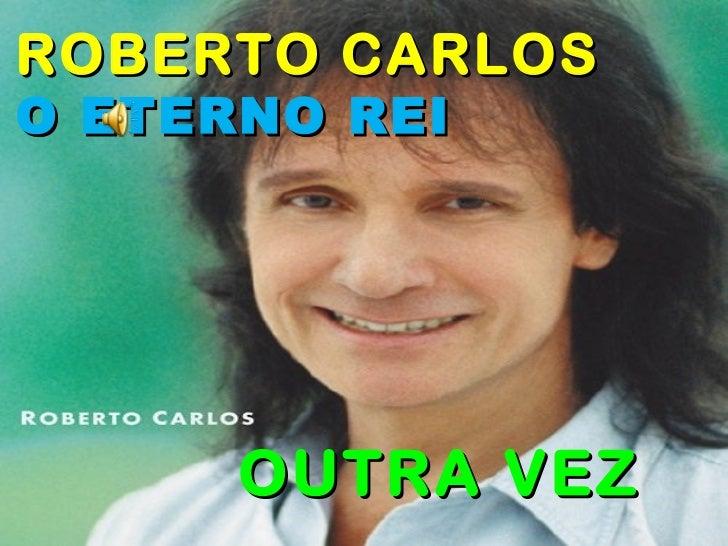 ROBERTO CARLOS O ETERNO REI OUTRA VEZ
