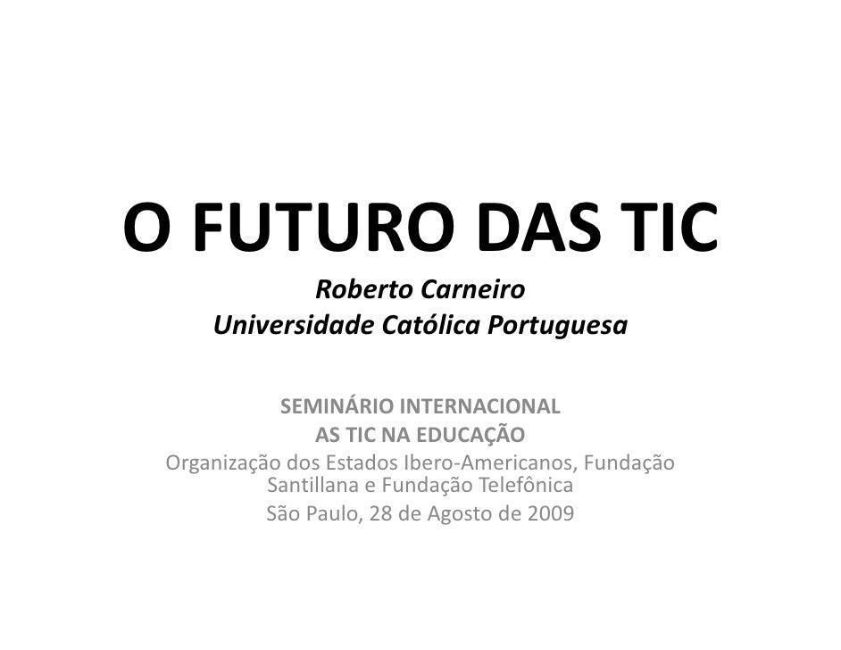 OFUTURODASTIC O      O S C              RobertoCarneiro              R b t C       i      UniversidadeCatólicaPortug...