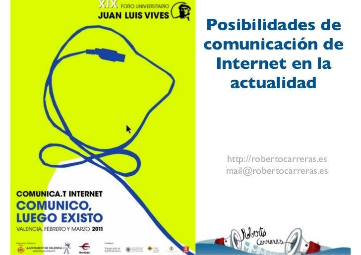 Posibilidades decomunicación de Internet en la   actualidad  http://robertocarreras.es  mail@robertocarreras.es