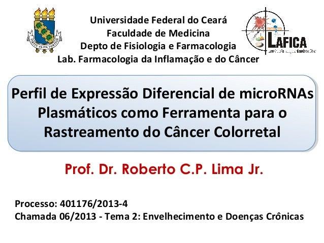 Perfil de Expressão Diferencial de microRNAs Plasmáticos como Ferramenta para o Rastreamento do Câncer Colorretal Prof. Dr...