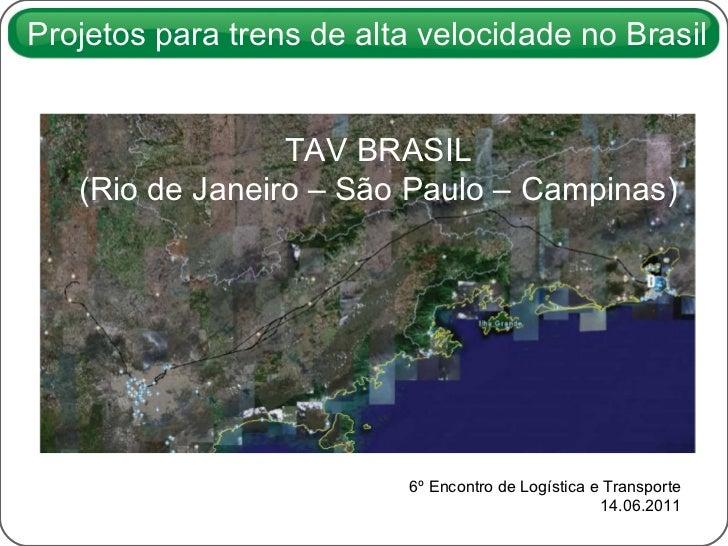 6º Encontro de Logística e Transporte 14.06.2011 TAV BRASIL (Rio de Janeiro – São Paulo – Campinas) Projetos para trens de...