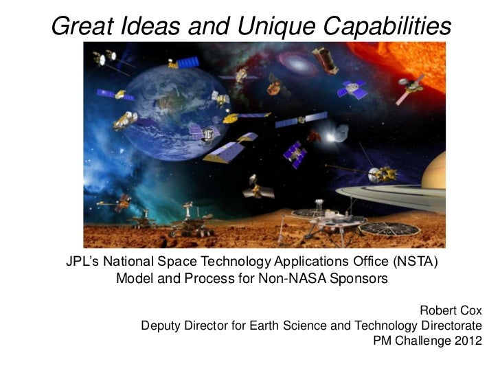 Great Ideas and Unique Capabilities JPL's National Space Technology Applications Office (NSTA)        Model and Process fo...