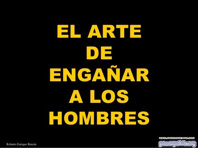 EL ARTE DE ENGAÑAR A LOS HOMBRES Roberto Enrique Rincón