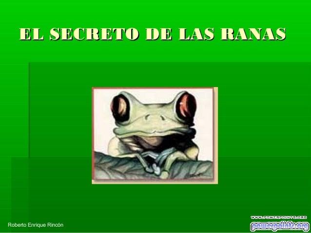 EL SECRETO DE LAS RANASEL SECRETO DE LAS RANAS Roberto Enrique Rincón