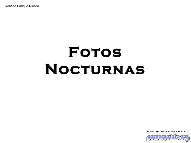 Fotos Nocturnas Roberto Enrique Rincón