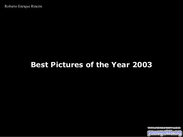 Best Pictures of the Year 2003Best Pictures of the Year 2003 Roberto Enrique Rincón