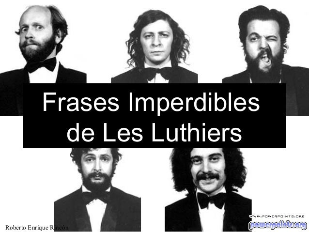 Frases Imperdibles de Les Luthiers  Roberto Enrique Rincón