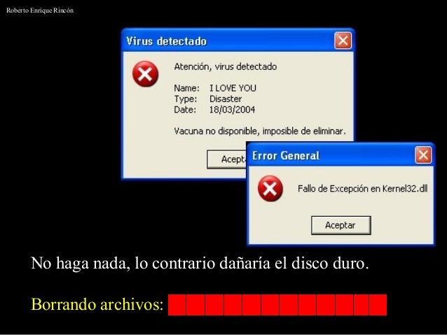 Borrando archivos: No haga nada, lo contrario dañaría el disco duro. Roberto Enrique Rincón