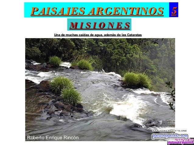 PAISAJES ARGENTINOS 5                    MISIONES           Una de muchas caídas de agua, además de las CataratasRoberto E...