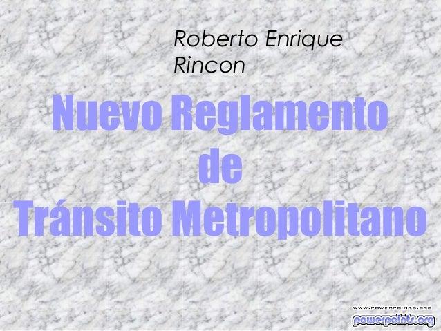 Roberto Enrique        Rincon  Nuevo Reglamento          deTránsito Metropolitano