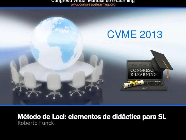 Método de Loci: elementos de didáctica para SL Roberto Funck CVME 2013 #CVME #congresoelearning Congreso Virtual Mundial d...