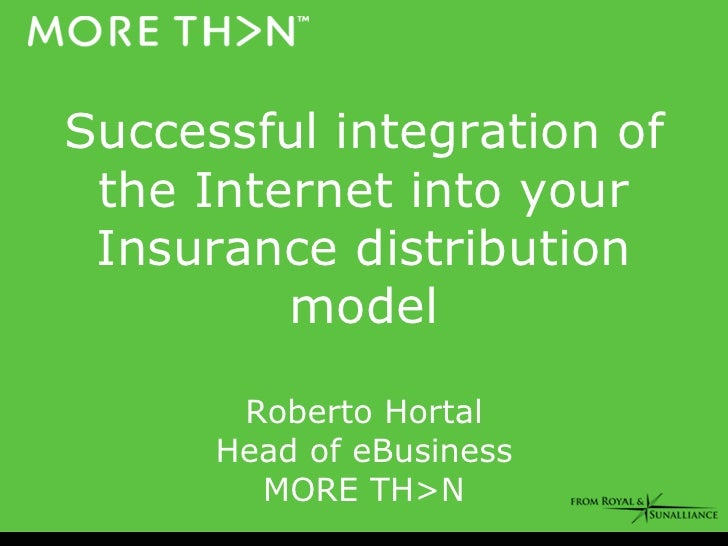 Successful integration of  the Internet into your  Insurance distribution          model         Roberto Hortal       Head...