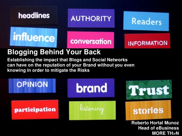 Blogging Behind Your Back Establishing the impact that Blogs and Social Networks can have on the reputation of your Brand ...