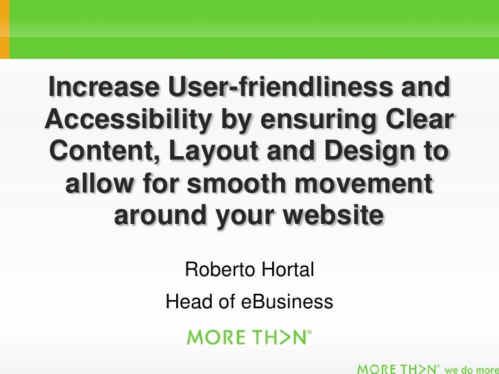 Increase User-friendliness and Accessibility by ensuring Clear Content, Layout and Design to   allow for smooth movement  ...