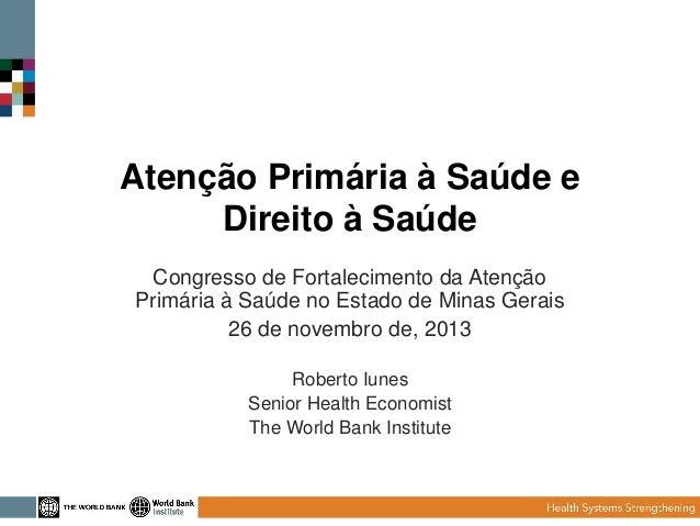 Atenção Primária à Saúde e Direito à Saúde Congresso de Fortalecimento da Atenção Primária à Saúde no Estado de Minas Gera...