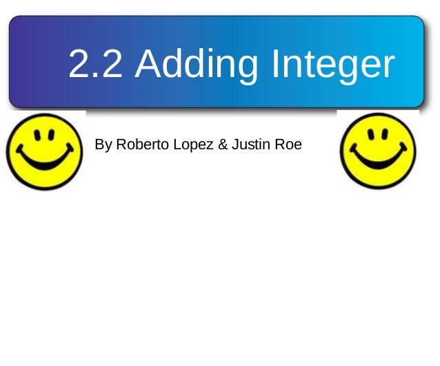 2.2 Adding Integer By Roberto Lopez & Justin Roe