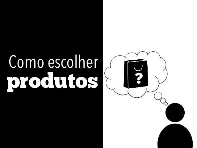 Como escolher ?produtos
