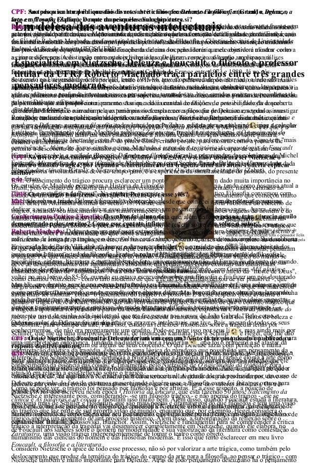 Em defesa das aventuras intelectuais Especialista em Nietzsche, Deleuze e Foucault, o filósofo e professor titular da UFRJ...