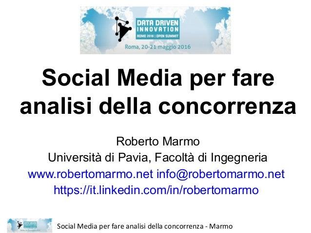 Social Media per fare analisi della concorrenza - Marmo Social Media per fare analisi della concorrenza Roberto Marmo Univ...