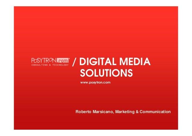 / DIGITAL MEDIASOLUTIONSwww.posytron.comRoberto Marsicano, Marketing & Communication